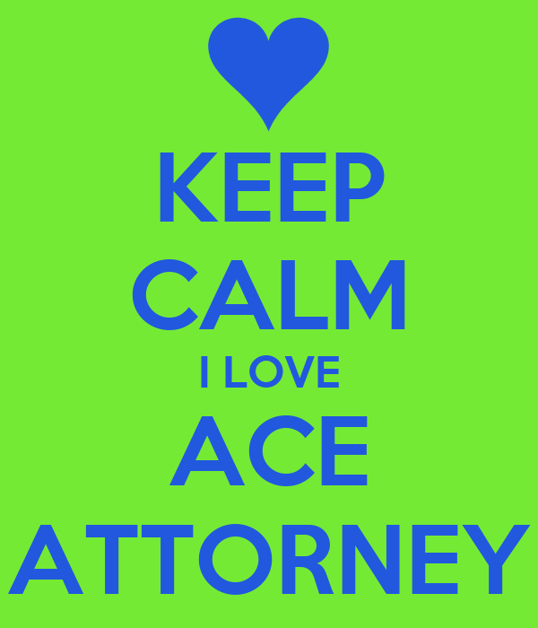 KEEP CALM I LOVE ACE ATTORNEY