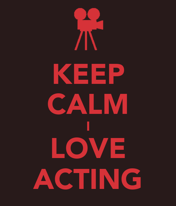 KEEP CALM I LOVE ACTING