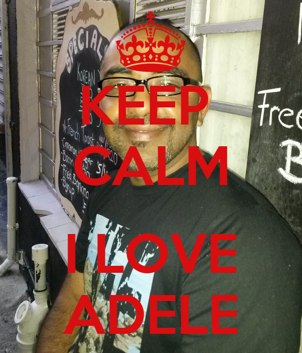 KEEP  CALM  I LOVE ADELE