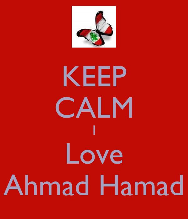 KEEP CALM I Love Ahmad Hamad