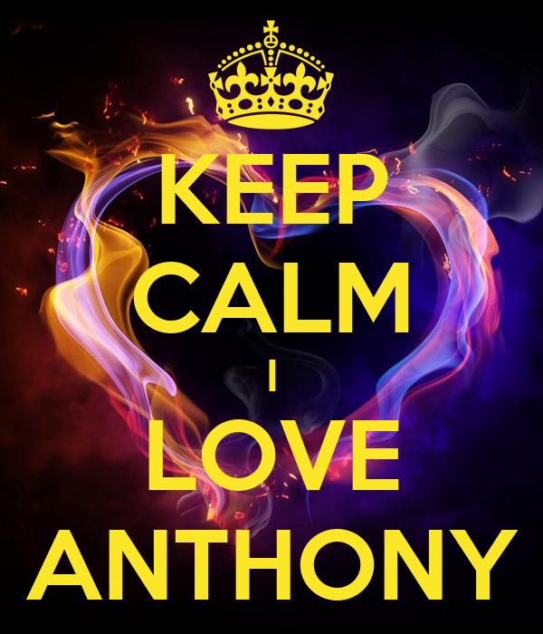 KEEP CALM I LOVE ANTHONY
