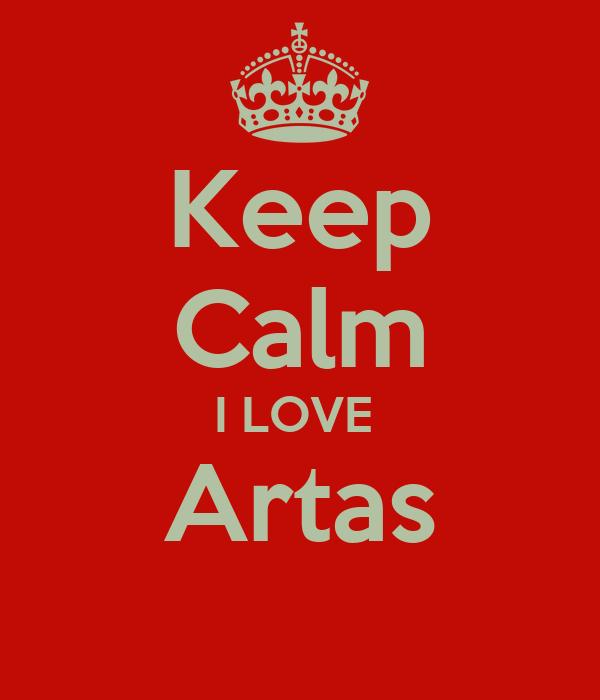 Keep Calm I LOVE  Artas