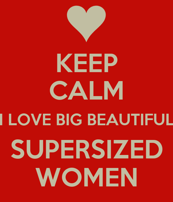 KEEP CALM I LOVE BIG BEAUTIFUL SUPERSIZED WOMEN