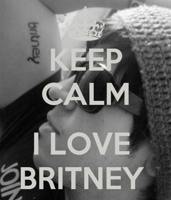 KEEP CALM  I LOVE  BRITNEY