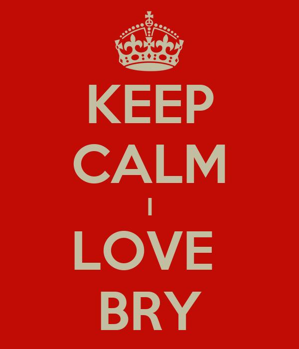 KEEP CALM I LOVE  BRY