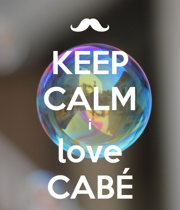 KEEP CALM i love CABÉ