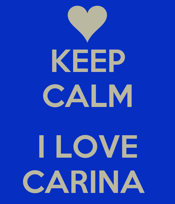KEEP CALM  I LOVE CARINA