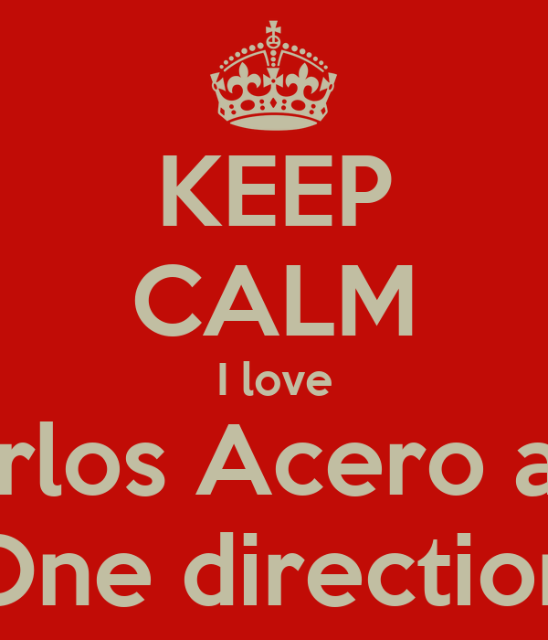 KEEP CALM I love Carlos Acero and One direction