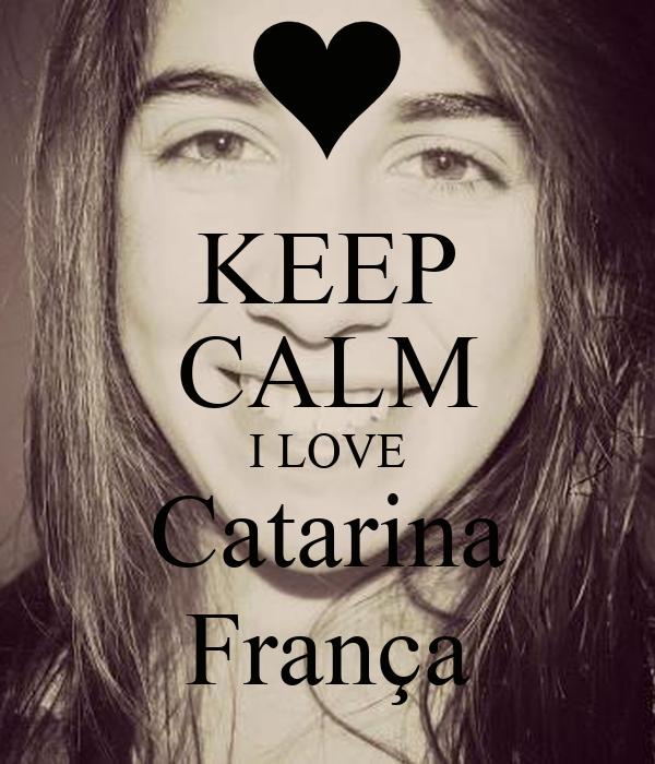 KEEP CALM I LOVE Catarina França