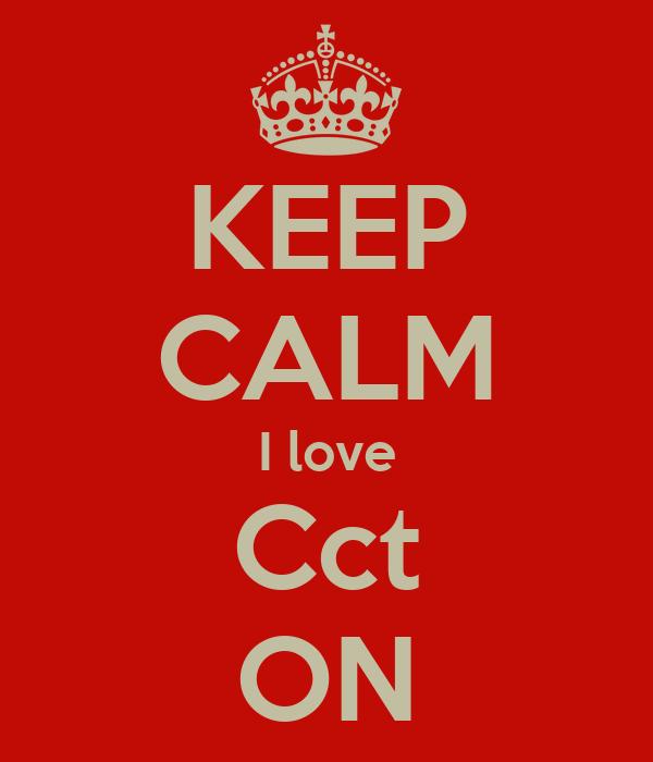 KEEP CALM I love Cct ON