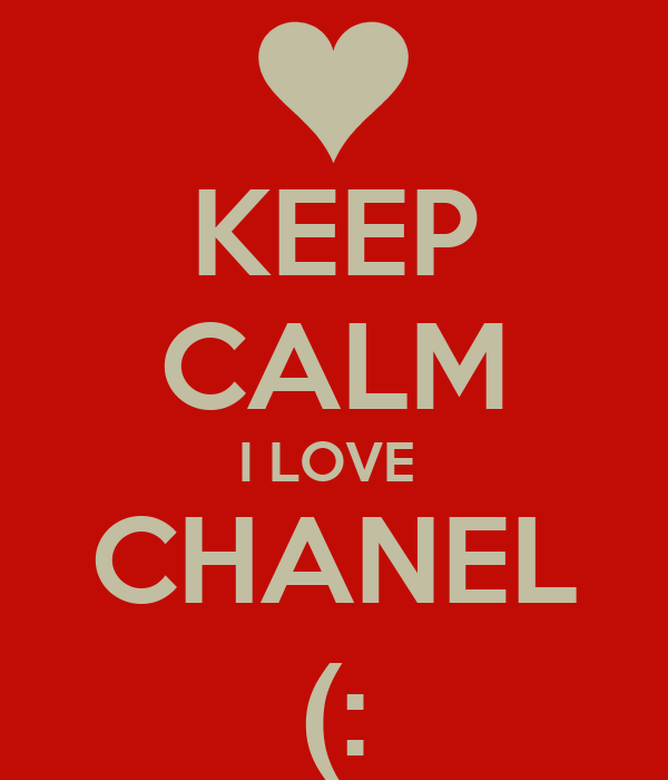 KEEP CALM I LOVE  CHANEL (: