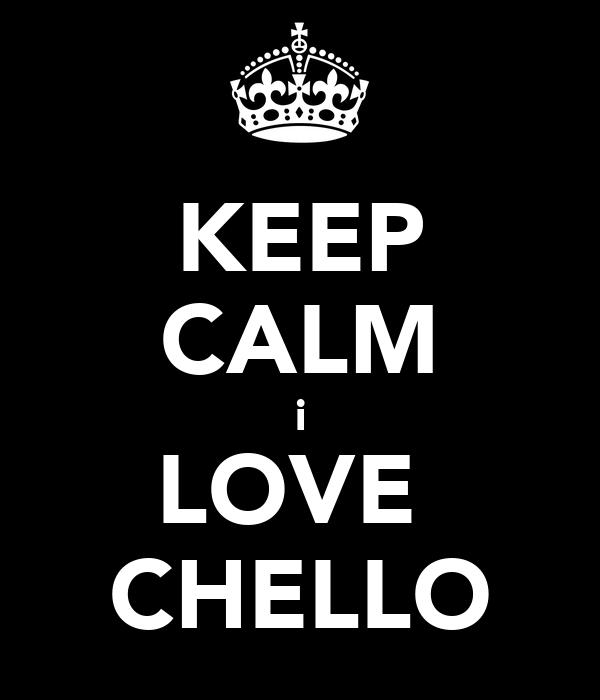 KEEP CALM i LOVE  CHELLO
