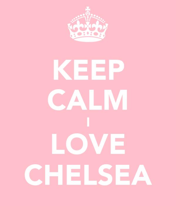 KEEP CALM I LOVE CHELSEA