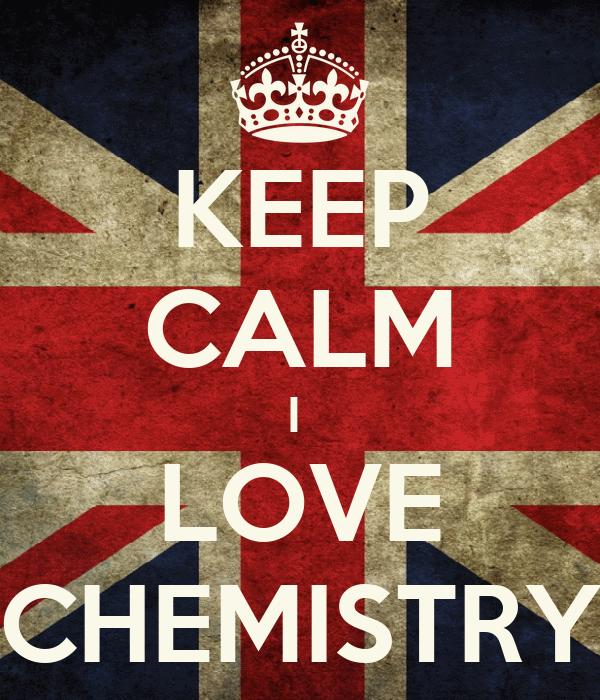KEEP CALM I  LOVE CHEMISTRY