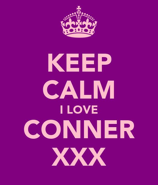 KEEP CALM I LOVE CONNER XXX