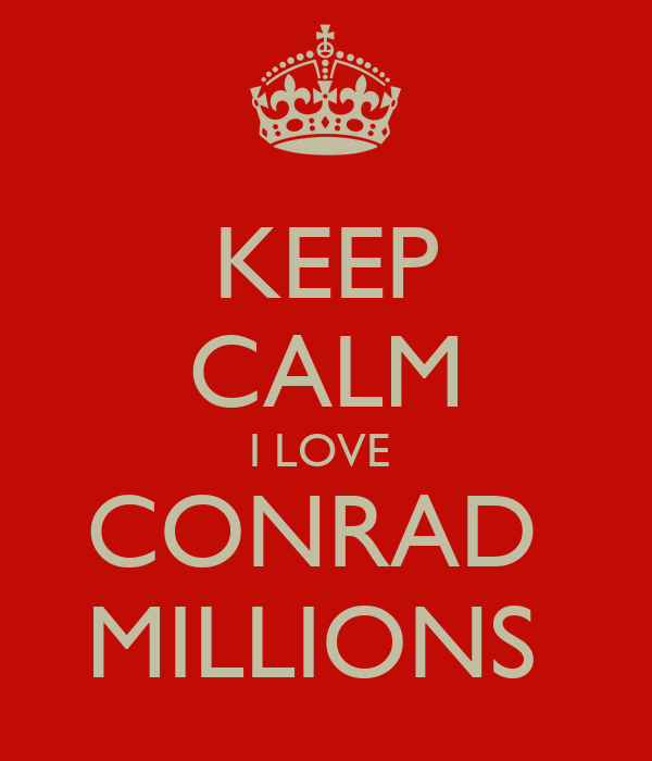 KEEP CALM I LOVE  CONRAD  MILLIONS