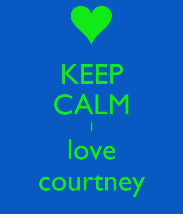 KEEP CALM I love courtney