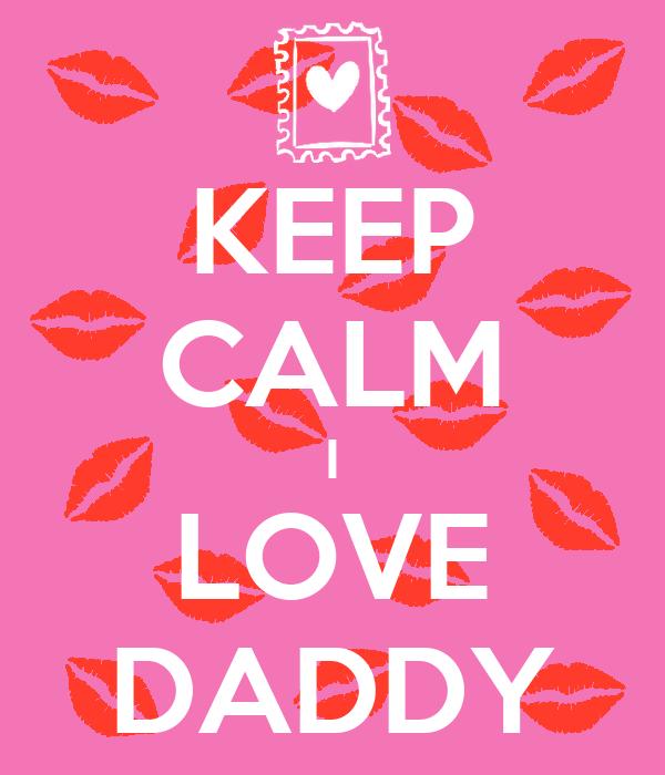 KEEP CALM I LOVE DADDY
