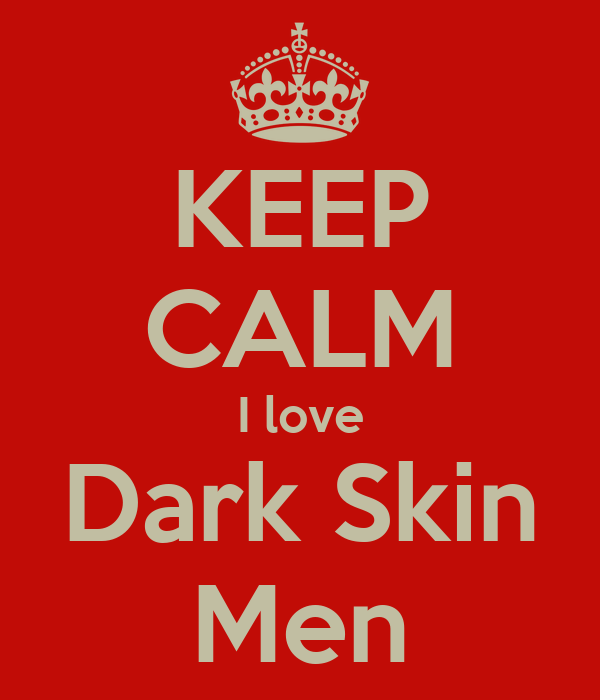 KEEP CALM I love Dark Skin Men