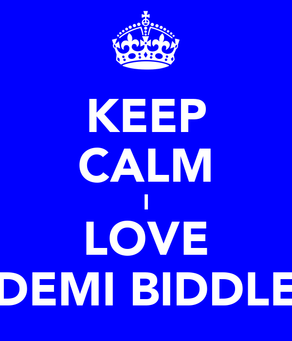 KEEP CALM I LOVE DEMI BIDDLE