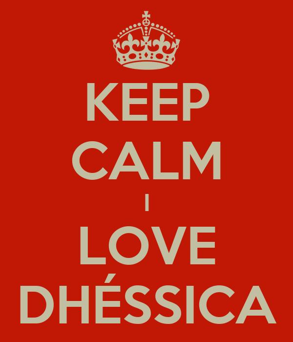 KEEP CALM I LOVE DHÉSSICA