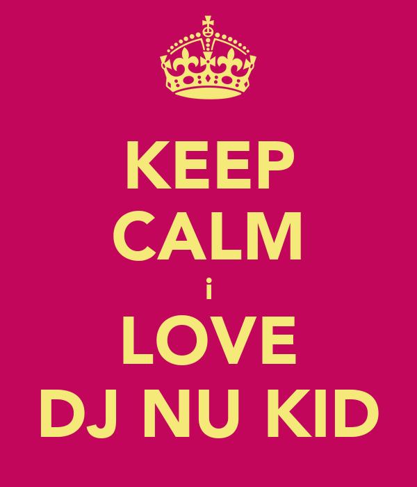 KEEP CALM i LOVE DJ NU KID