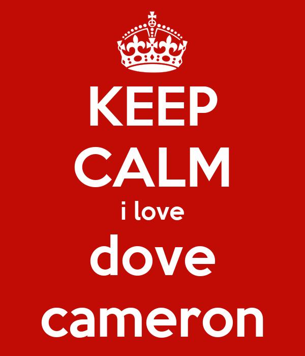 KEEP CALM i love dove cameron