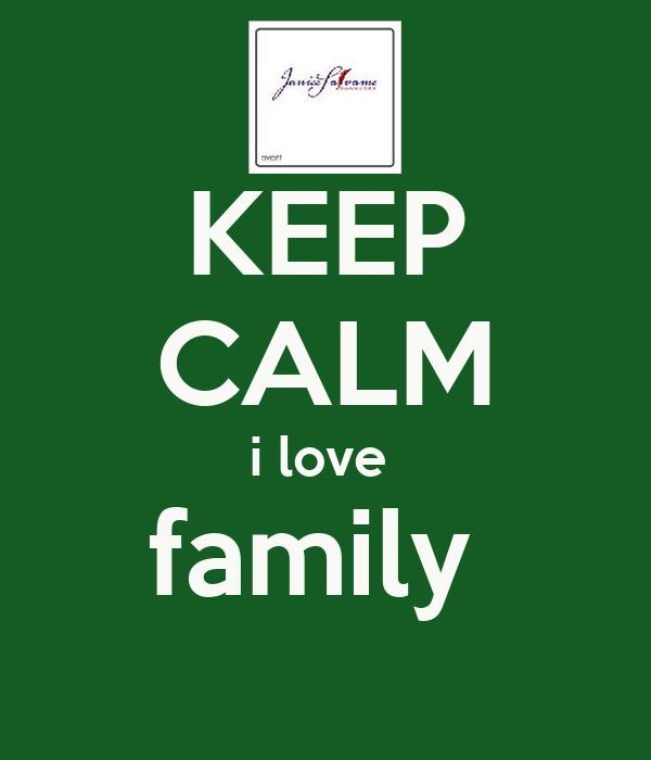 KEEP CALM i love  family