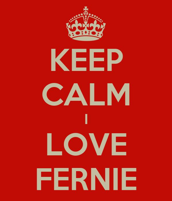 KEEP CALM I LOVE FERNIE