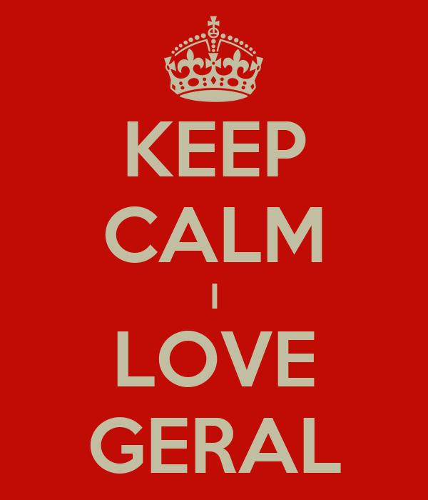 KEEP CALM I LOVE GERAL