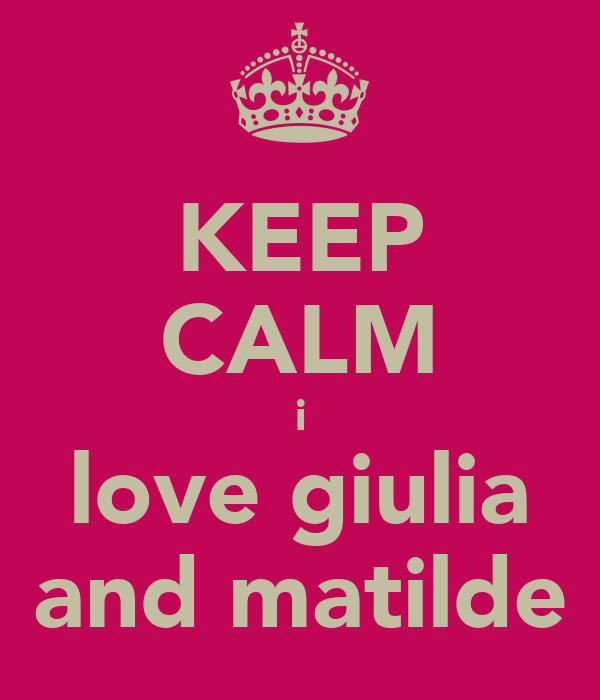 KEEP CALM i love giulia and matilde