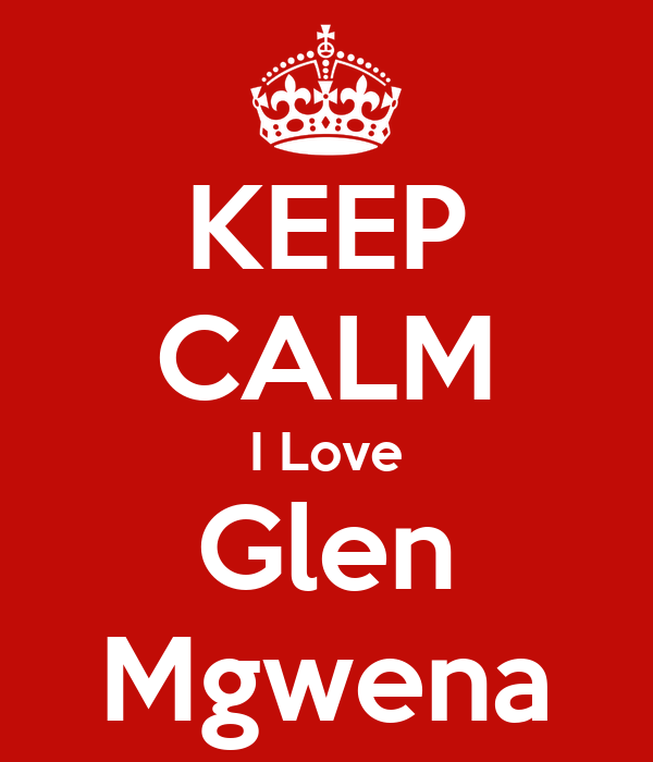 KEEP CALM I Love Glen Mgwena