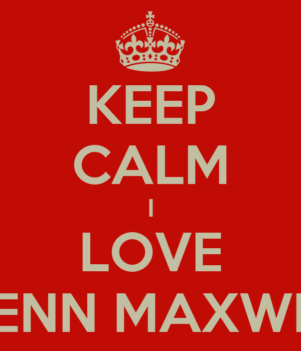 KEEP CALM I LOVE GLENN MAXWELL