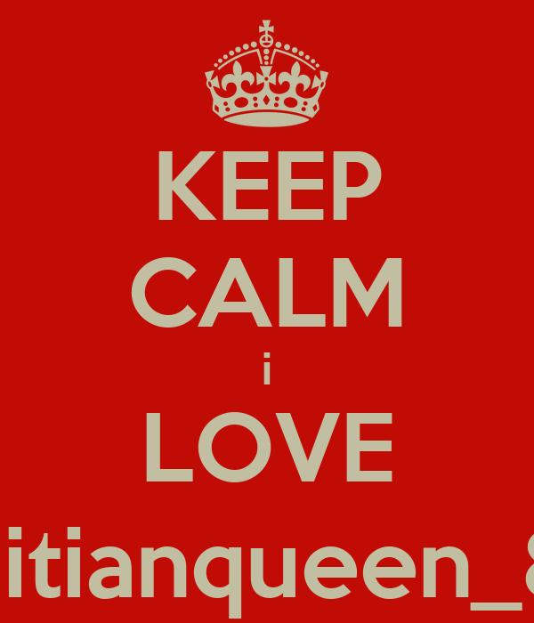 KEEP CALM i LOVE haitianqueen_87