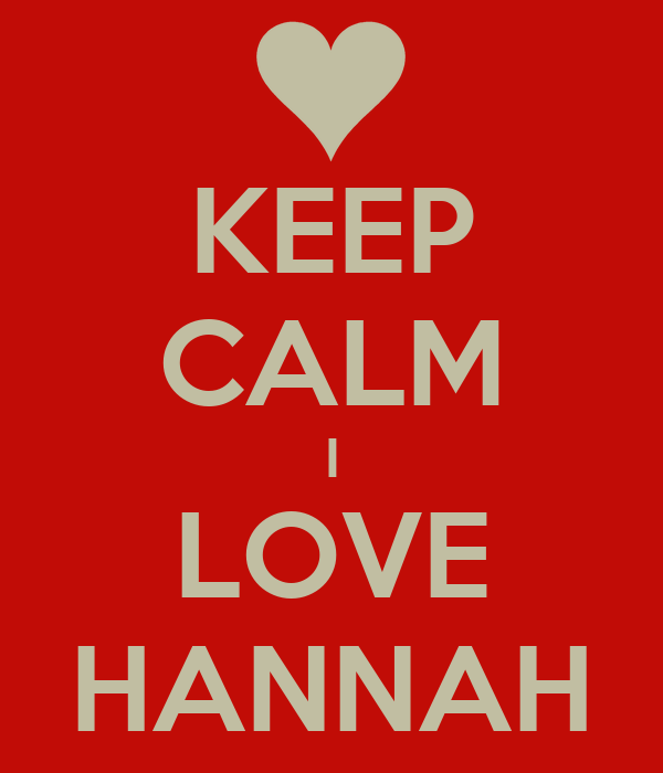 KEEP CALM I LOVE HANNAH