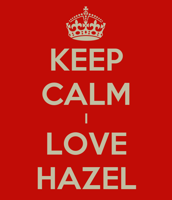 KEEP CALM I LOVE HAZEL