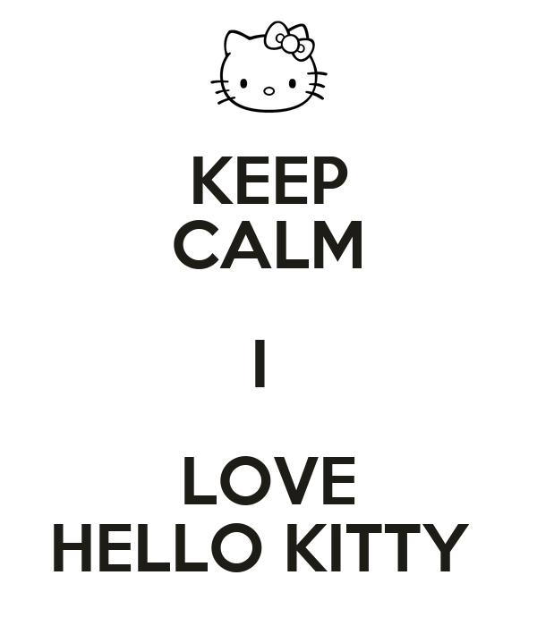 KEEP CALM I  LOVE HELLO KITTY