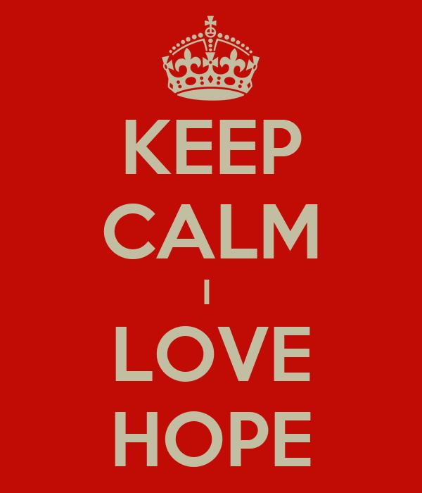 KEEP CALM I  LOVE HOPE