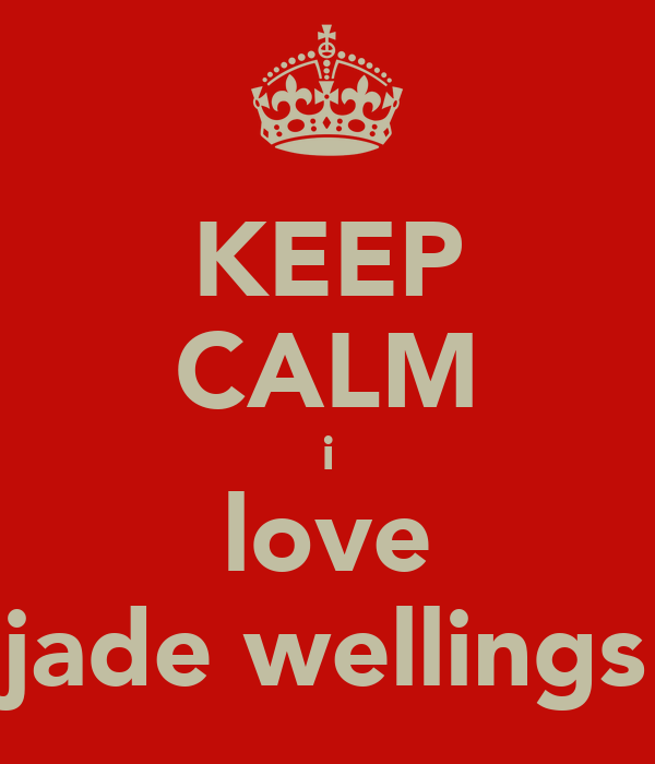 KEEP CALM i love jade wellings