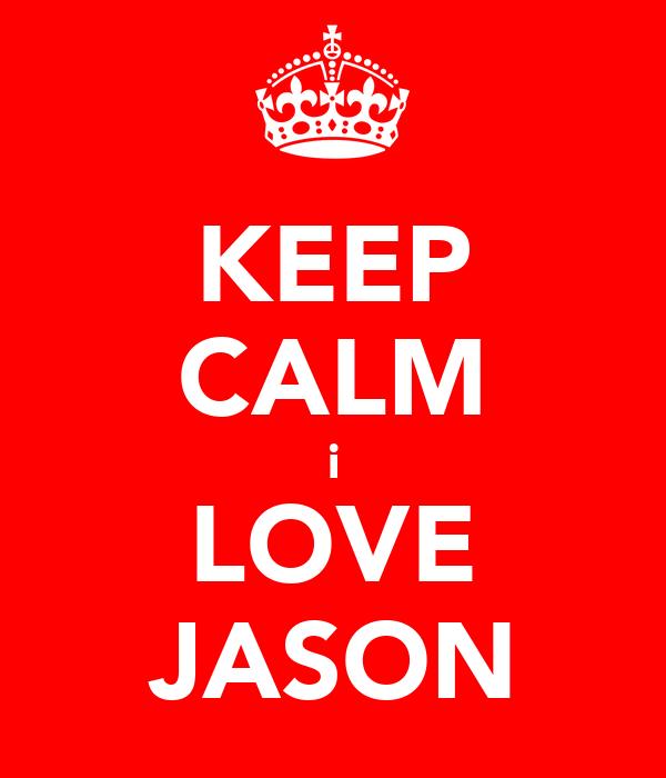 KEEP CALM i LOVE JASON
