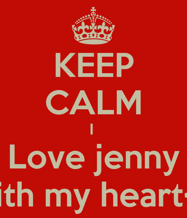 KEEP CALM I  Love jenny With my heart<3