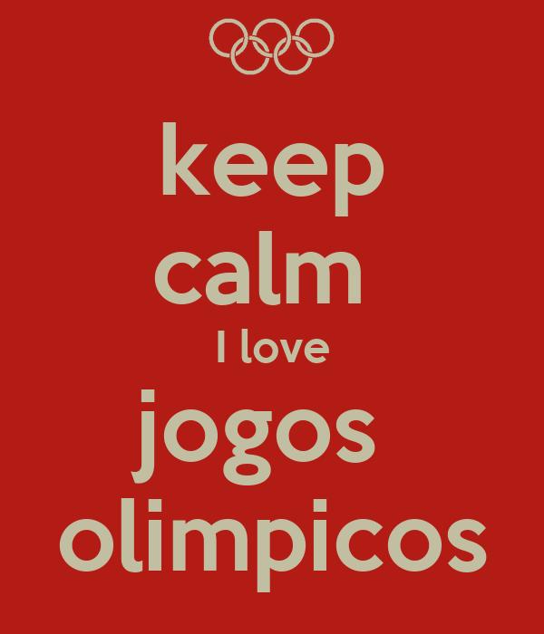 keep calm  I love jogos  olimpicos
