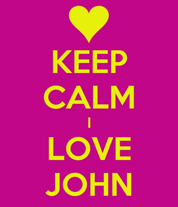 KEEP CALM I LOVE JOHN