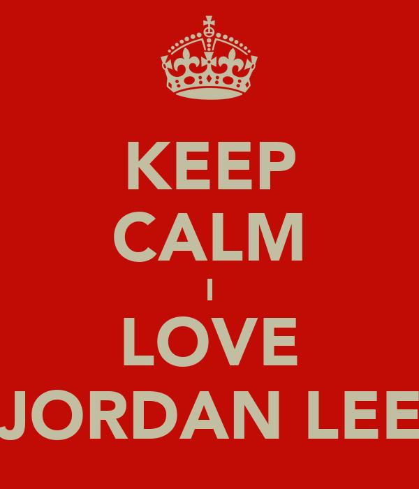 KEEP CALM I LOVE JORDAN LEE