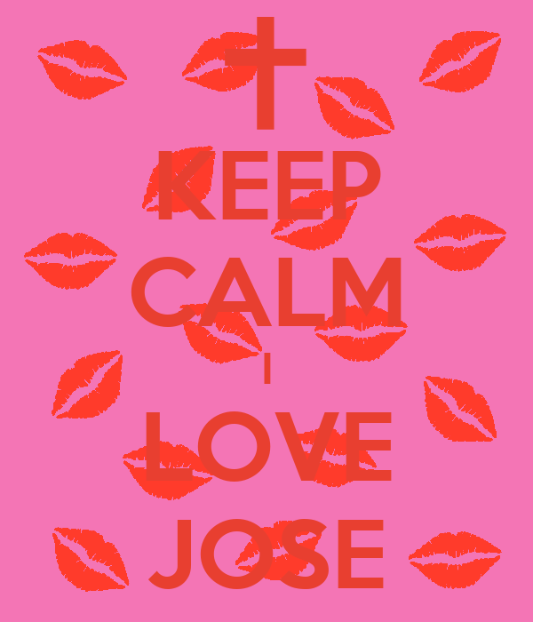 KEEP CALM I LOVE JOSE