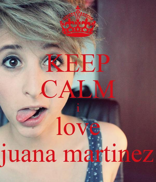 KEEP CALM i love juana martinez