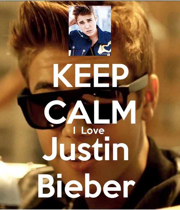 KEEP CALM I  Love  Justin  Bieber