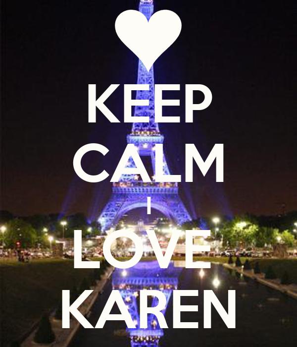 KEEP CALM I LOVE  KAREN
