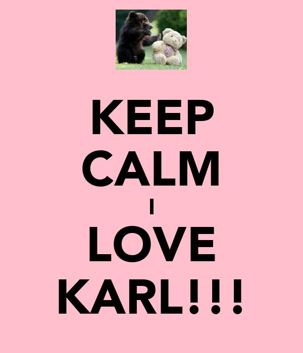 KEEP CALM I LOVE KARL!!!