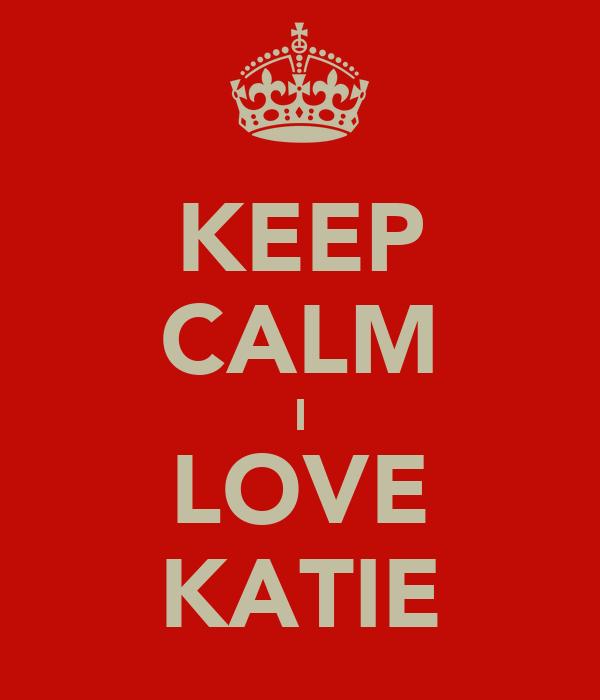 KEEP CALM I LOVE KATIE